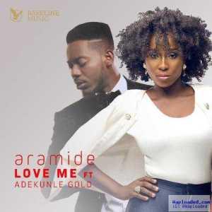 Aramide - Love Me ft. Adekunle Gold